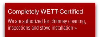 Completely WETT-certified - we are authorized for chimney cleaning, inspections and stove installation